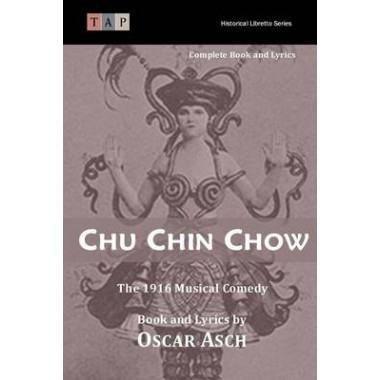 Chu Chin Chow :The 1916 Musical Comedy: Complete Book and Lyrics