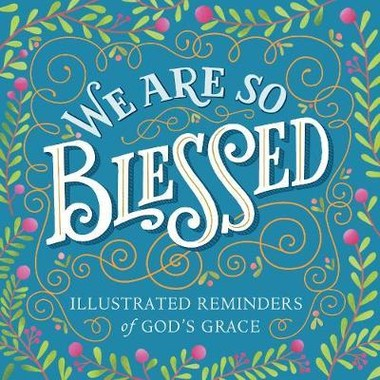 We Are So Blessed :Illustrated Reminders of God's Grace