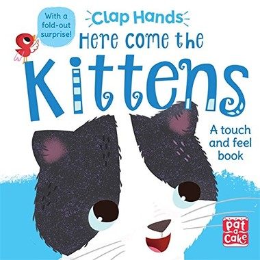 Clap Hands: Here Come the Kittens :A touch-and-feel board book with a fold-out surprise