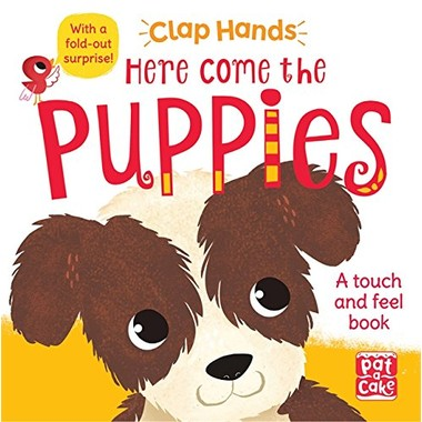 Clap Hands: Here Come the Puppies :A touch-and-feel board book with a fold-out surprise