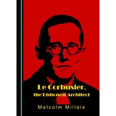 Le Corbusier, the Dishonest Architect