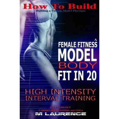 How To Build The Female Fitness Model Body Fit In 20 20 Minute
