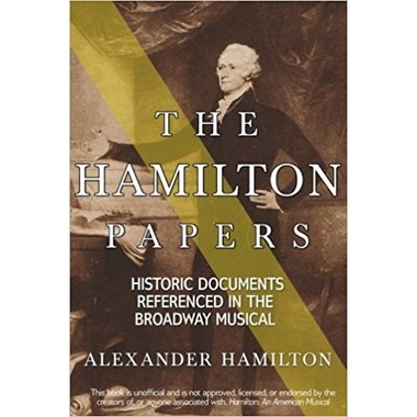 The Hamilton Papers :Historic Documents Referenced in the Broadway Musical