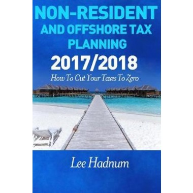 Non Resident & Offshore Tax Planning :2017/2018: How to Cut Your Tax to Zero