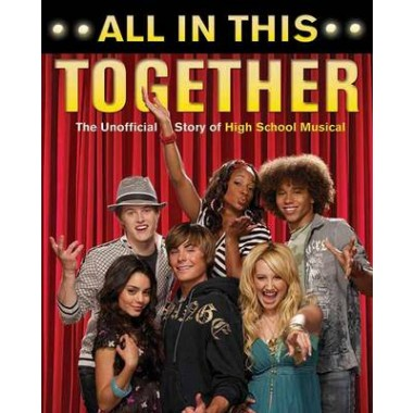 All In This Together :The Unofficial Story of High School Musical