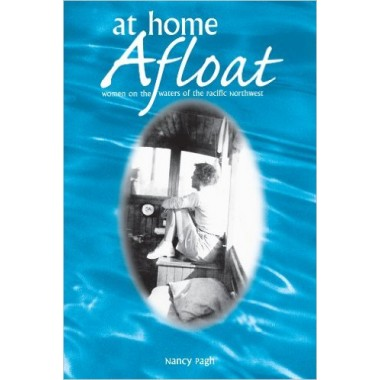 At Home Afloat :Women on the Waters of the Pacific Northwest