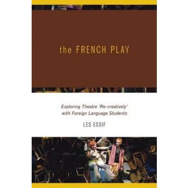 The French Play :Exploring Theatre 'Re-creatively' with Foreign Language Students