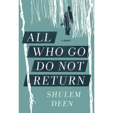 All Who Go Do Not Return :A Memoir