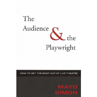 The Audience & the Playwright :How to Get Tme Most out of Live Theatre