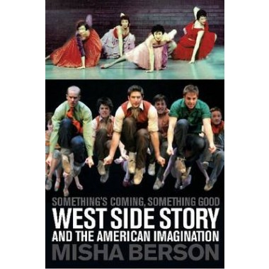 Somethings Coming, Something Good :West Side Story and the American Imagination
