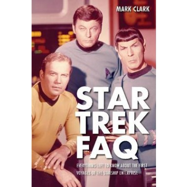 Star Trek FAQ :Everything Left to Know About the First Voyages of the Starship Enterpri