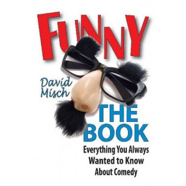 Funny: the Book :Everything You Always Wanted to Know About Comedy