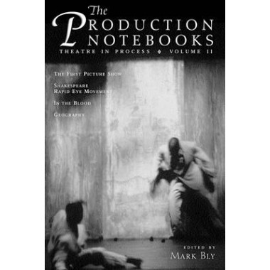 The Production Notebooks, Volume 2 :Theatre in Process
