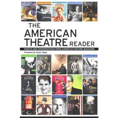 The American Theatre Reader :Essays and Conversations from American Theatre magazine