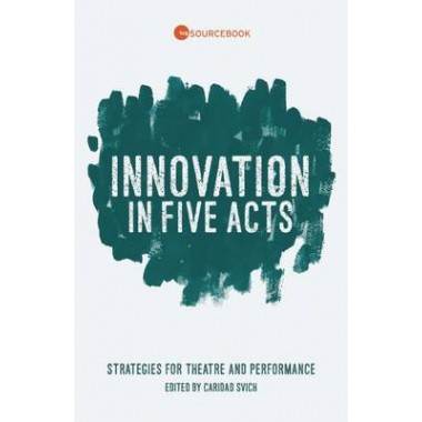 Innovation in Five Acts :Strategies for Theatre and Performance