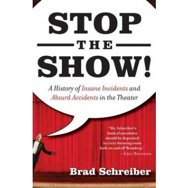 Stop the Show :A History of Insane Incidents and Absurd Accidents in the Theater