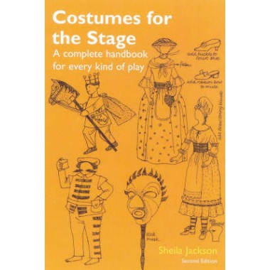 Costumes for the Stage :A Complete Handbook for Every Kind of Play
