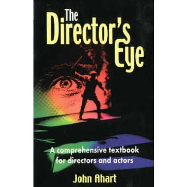 The Director's Eye :A Comprehensive Textbook for Directors and Actors