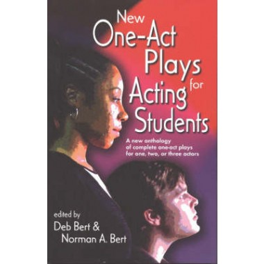 New One-Act Plays for Acting Students :A New Anthology of Complete One-Act Plays for One, Two or Three Actors