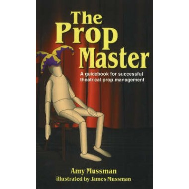Prop Master :A Guidebook for Successful Theatrical Prop Management