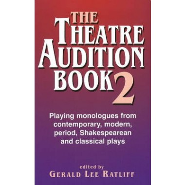 Theatre Audition Book II :Playing Monologues from Contemporary, Modern Period, Shakespeare & Classical Plays