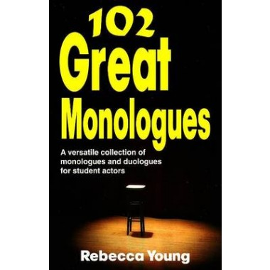 102 Great Monologues :A Versatile Collection of Monologues & Duologues for Student Actors