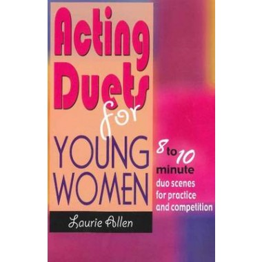 Acting Duets for Young Women :Eight- to Ten-Minute Duo Scenes for Practice & Competition
