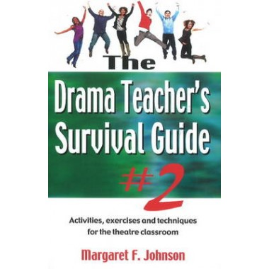 Drama Teacher's Survival Guide II :A Complete Toolkit for Theatre Arts