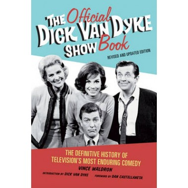 The Official Dick Van Dyke Show Book :The Definitive History of Television's Most Enduring Comedy