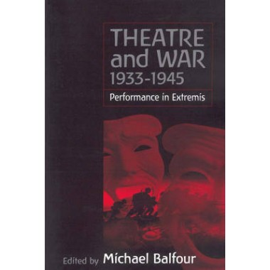 Theatre and War 1933-1945 :Performance in Extremis