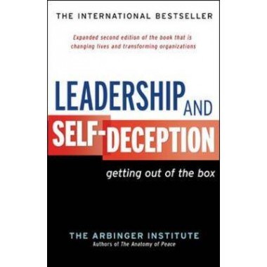 Leadership and Self-Deception :Getting Out of the Box