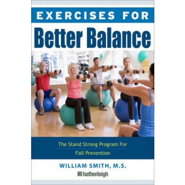 Exercises For Better Balance :The Stand Strong Program for Fall Prevention and Longevity