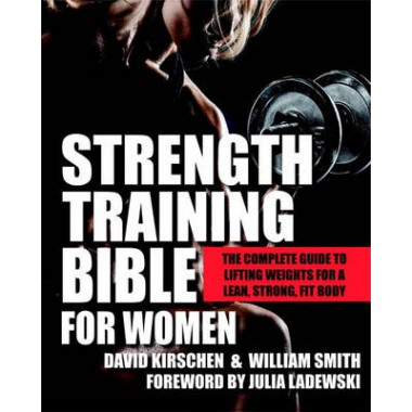 Strength Training Bible For Women :The Complete Guide to Lifting Weights for a Lean, Strong, Fit Body