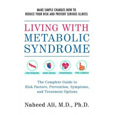 Living With Metabolic Syndrome :The Complete Guide to Risk Factors, Prevention, Symptoms and Treatment Options