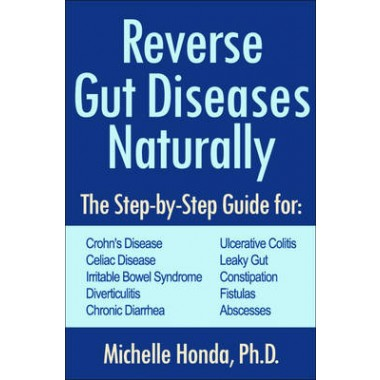 Reverse Gut Diseases Naturally :Cures for Crohns Disease, Ulcerative Colitis, Celiac Disease, IBS, and More