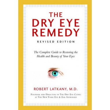 Dry Eye Remedy, The (revised Edition) :The Complete Guide to Restoring the Health and Beauty of Your Eyes