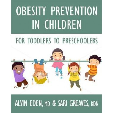 Obesity Prevention For Children :Before It's Too Late: A Program for Toddlers & Preschoolers