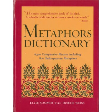 Metaphors Dictionary :6,500 Comparative Phrases, Including 800 Shakespearean Metaphors