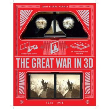 Great War In 3D :A Book Plus a Stereoscopic Viewer, Plus 35 3D Photos of Men In Battle, 1914-1918