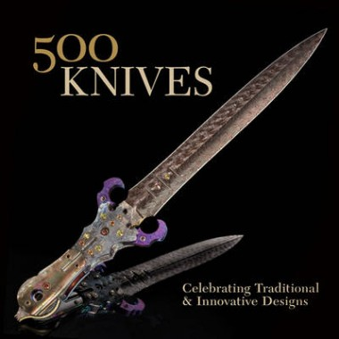 500 Knives :Celebrating Traditional and Innovative Designs