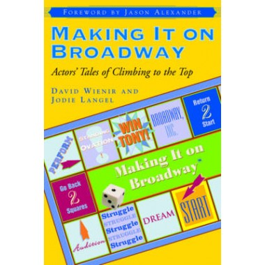 Making It on Broadway :Actors' Tales of Climbing to the Top
