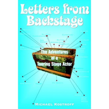 Letters from Backstage :The Adventures of a Touring Stage Actor