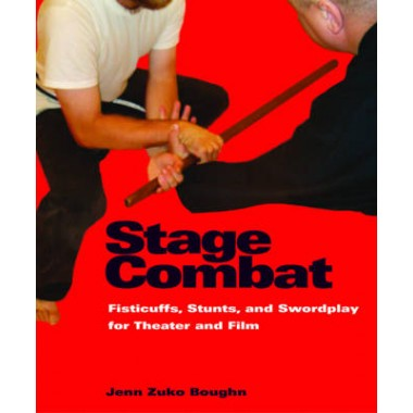 Stage Combat :Fisticuffs, Stunts, and Swordplay for Theater and Film