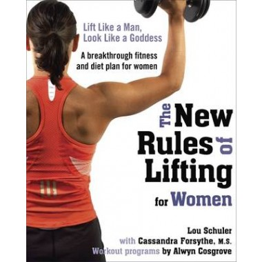 New Rules of Lifting for Women :Lift Like a Man, Look Like a Goddess