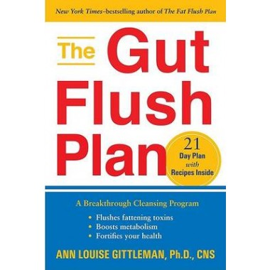 The Gut Flush Plan :A Breakthrough Cleansing Program - Flushes Fattening Toxins - Boosts Metabolism - Fortifies Your Health
