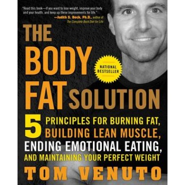 The Body Fat Solution :5 Principles for Burning Fat, Building Lean Muscle, Ending Emotional Eating, and Maintaining Your Perfect Weight