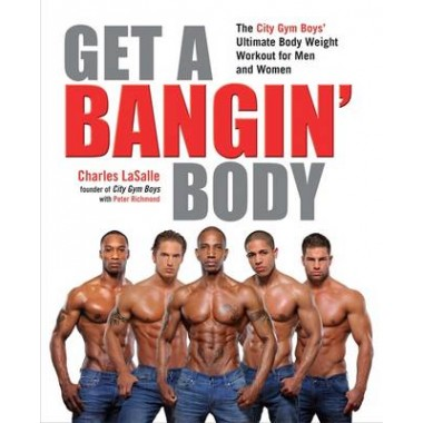 Get a Bangin' Body :The City Gym Boys' Ultimate Body Weight Workout for Men & Women