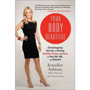 Your Body Beautiful :Clockstopping Secrets to Staying Healthy, Strong, and Sexy in Your 30s, 40s, and Beyond