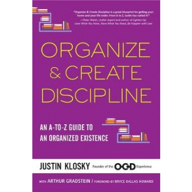 Organize & Create Discipline :An A-to-Z Guide to an Organized Existence