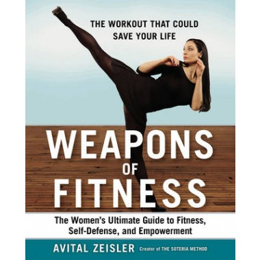 Weapons Of Fitness :The Womens Ultimate Guide to Fitness, Self-Defence, and Empowerment